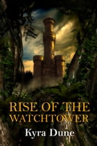 Rise Of The Watchtower by Kyra Dune