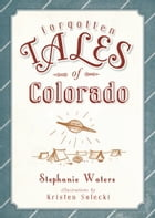 Forgotten Tales of Colorado by Stephanie Waters