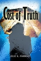 Cost of Truth by Julie K. Parrott