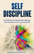 Self-discipline: Techniques That Help Develop Willpower and Motivation to Live a Successful Life ef6f260d-d8aa-4854-85d1-ae65f36d1257
