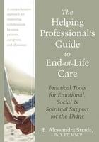 The Helping Professional's Guide to End-of-Life Care: Practical Tools for Emotional, Social, and…