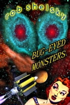 Bug-Eyed Monsters by Rob Shelsky