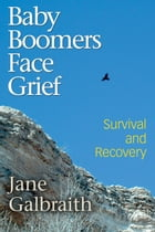Baby Boomers Face Grief - Survival and Recovery by Jane Galbraith