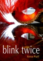 Blink Twice by Anna Piaff