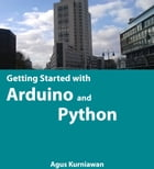 Getting Started with Arduino and Python by Agus Kurniawan