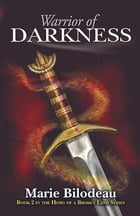 Warrior of Darkness: Book Two: Heirs of a Broken Land by Marie Bilodeau