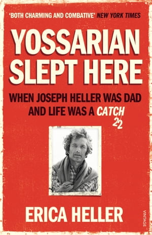 Yossarian Slept Here When Joseph Heller was Dad and Life was a Catch-22