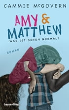Amy & Matthew - Was ist schon normal?: Roman by Cammie McGovern