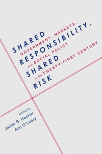 Shared Responsibility, Shared Risk: Government, Markets and Social Policy in the Twenty-First…