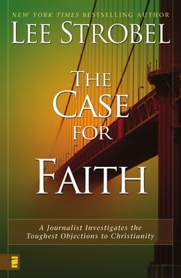 Book The Case for Faith: A Journalist Investigates the Toughest Objections to Christianity by Lee Strobel