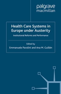 Health Care Systems in Europe under Austerity: Institutional Reforms and Performance
