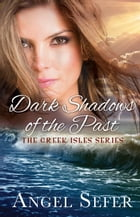 Dark Shadows of the Past: The Greek Isles Series, #4 by Angel Sefer