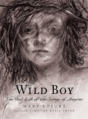 Wild Boy The Real Life of the Savage of Aveyron