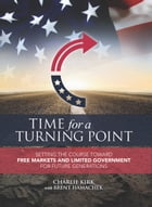 Time for a Turning Point: Setting a Course Toward Free Markets and Limited Government for Future Generations by Charlie Kirk