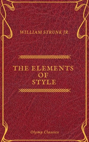 The Elements of Style ( Olymp Classics ) by William Strunk Jr.