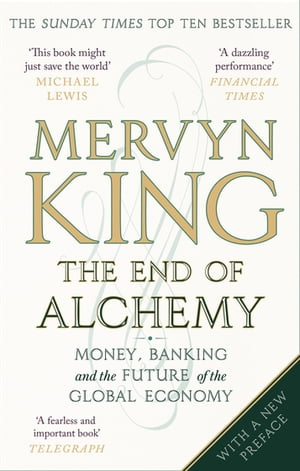 The End of Alchemy Money,  Banking and the Future of the Global Economy