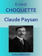 Claude Paysan: Texte intégral by Ernest CHOQUETTE