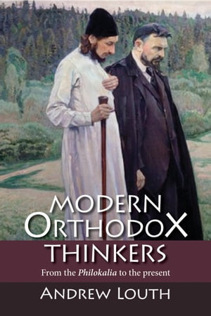 Modern Orthodox Thinkers From the Philokalia to the Present Day