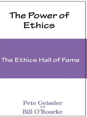 Ethics: The Ethics Hall of Fame (The Power of Ethics) by Pete Geissler