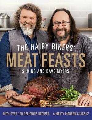 The Hairy Bikers' Meat Feasts With Over 120 Delicious Recipes - A Meaty Modern Classic