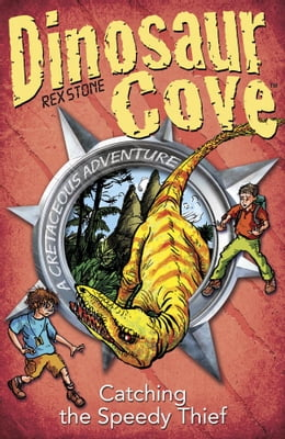 Book Dinosaur Cove Cretaceous 5: Catching the Speedy Thief by Rex Stone