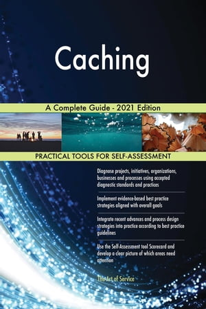 Caching A Complete Guide - 2021 Edition by Gerardus Blokdyk
