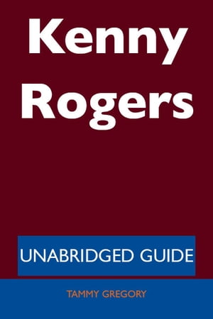 Kenny Rogers - Unabridged Guide by Tammy Gregory