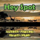 Hey Spot: Spotted Animals of The World: Animal Encyclopedia for Kids - Wildlife by Baby Professor
