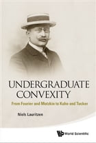 Undergraduate Convexity: From Fourier and Motzkin to Kuhn and Tucker by Niels Lauritzen