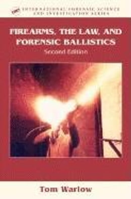 Book Firearms, the Law, and Forensic Ballistics, Second Edition by Warlow, Tom