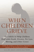 When Children Grieve: For Adults to Help Children Deal with Death, Divorce, Pet Loss, Moving, and…