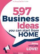 597 Business Ideas You can Start from Home - doing what you LOVE! by Gundi Gabrielle