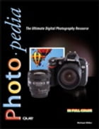 Photopedia: The Ultimate Digital Photography Resource by Michael Miller