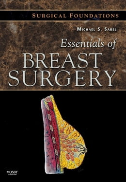 Book Essentials of Breast Surgery: A Volume in the Surgical Foundations Series by Michael S. Sabel