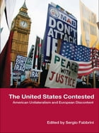 The United States Contested: American Unilateralism and European Discontent