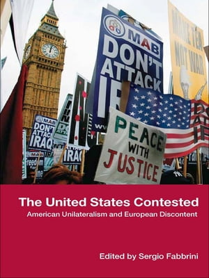 The United States Contested American Unilateralism and European Discontent