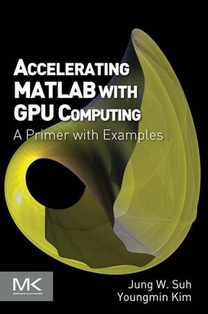 Accelerating MATLAB with GPU Computing A Primer with Examples