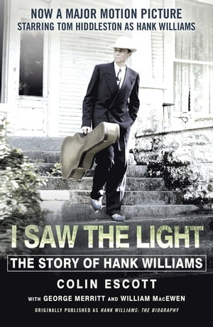 I Saw The Light The Story of Hank Williams - Now a major motion picture starring Tom Hiddleston as Hank Williams