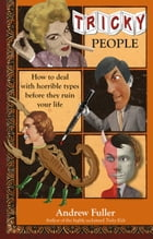 Tricky People: How to Deal With Horrible Types Before They Ruin Your Life by Andrew Fuller