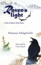 Raven's Light: A Tale of Alaska's White Raven by Marianne Schlegelmilch