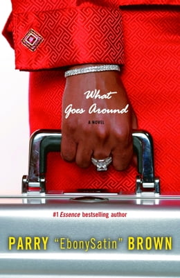 Book What Goes Around: A Novel by Parry EbonySatin Brown