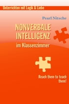 Nonverbale Intelligenz im Klassenzimmer: Reach them to teach them! by Pearl Nitsche