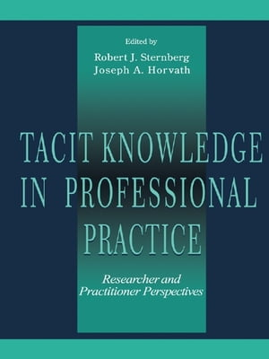 Tacit Knowledge in Professional Practice Researcher and Practitioner Perspectives