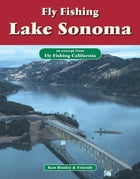Fly Fishing Lake Sonoma: An excerpt from Fly Fishing California by Ken Hanley