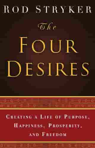 The Four Desires: Creating a Life of Purpose, Happiness, Prosperity, and Freedom by Rod Stryker