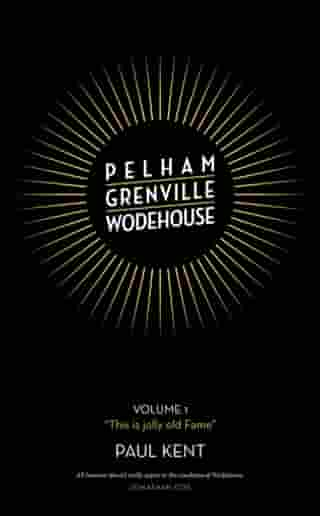 "Pelham Grenville Wodehouse: Volume 1: ""This is jolly old Fame"""