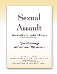 Sexual Assault Victimization Across the Life Span, Second Edition, Volume Three: Special Settings…