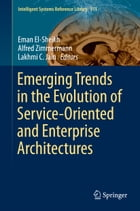 Emerging Trends in the Evolution of Service-Oriented and Enterprise Architectures by Eman El-Sheikh