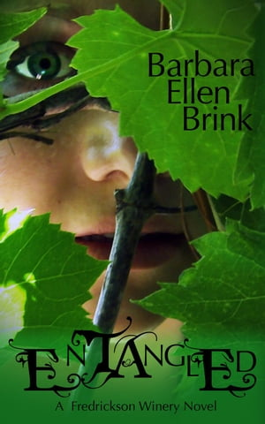 Entangled: The Fredrickson Winery Novels, #1 by Barbara Ellen Brink