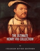 The Ultimate King Henry VIII Collection by King Henry VIII, David Hume, Israel Clare, Charles River Editors